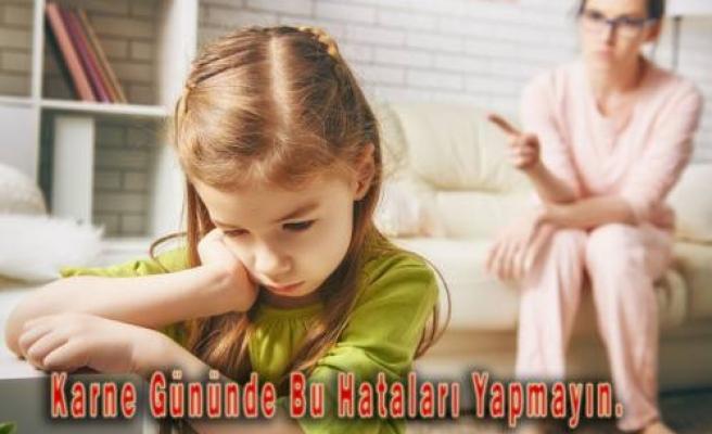 Karne Gününde Çocuklarınıza Bu Hataları Yapmayın
