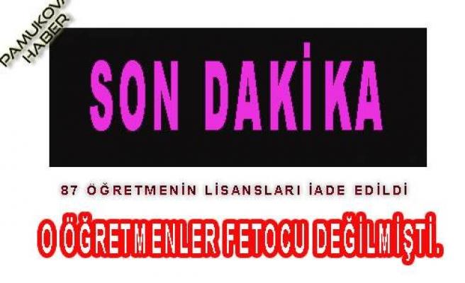 lisanları iptal edilen 87 öğretmene lisansları iade edildi.