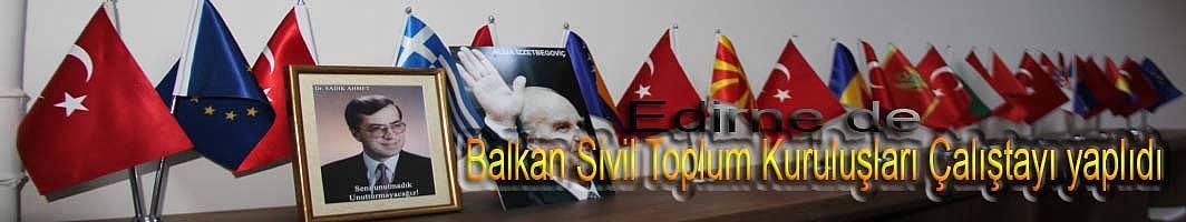 Edirne de Balkan STK buluşması sonuç bildirimi yayınladı.