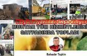 Fevziye köyü muhtarı Bahadır Taşkın köyünü yeniliyor.