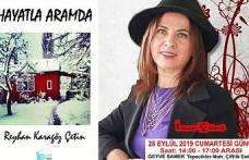 """Reyhan Karagöz Çetin 28 Eylül Cumartesi günü Geyve de  """"HAYATLA ARAMDA"""" adlı kitabını imzalayacak."""