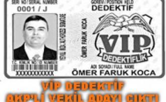 VIP dedektif, AKP vekil adayı çıktı