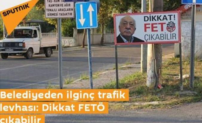 Belediyeden ilginç trafik levhası: Dikkat FETÖ çıkabilir.