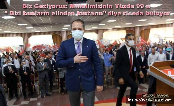 Fatih Erbakan, 'Millet bunların elinden bizi kurtarın diye ricada bulunuyor' dedi.