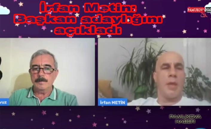İrfan Metin, Başkan adaylığını açıkladı.